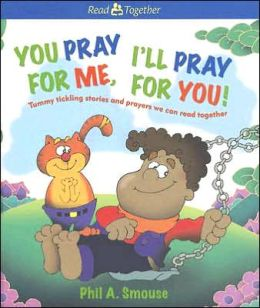 You Pray for Me, I'll Pray for You!: Tummy Tickling Stories and Prayers We Can Read Together
