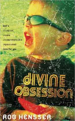 Divine Obsession: God's Illogical Insane Incomprehensible Impassioned Love for You