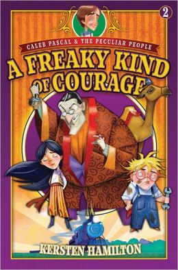A Freaky Kind of Courage (Caleb Pascal and the Peculiar People #2)