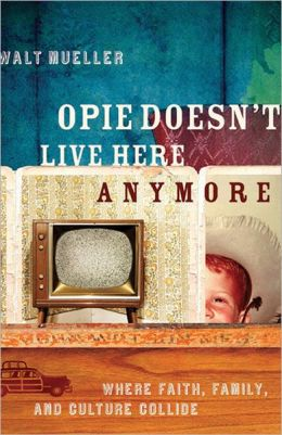 Opie Doesn't Live Here Anymore: Where Faith, Family, and Culture Collide