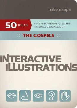 Interactive Illustrations: The Gospels: For Every Preacher, Teacher, and Small Group Leader