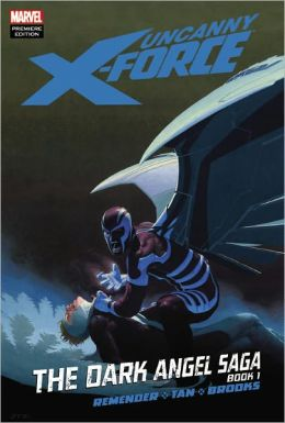 Uncanny X-Force: The Dark Angel Saga Book 1
