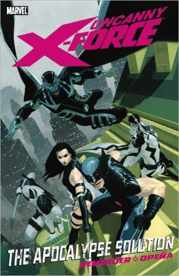 Uncanny X-Force Volume 1: Apocalypse Solution