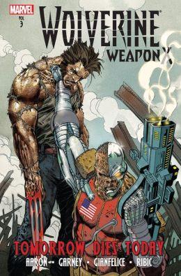 Wolverine: Weapon X Volume 3: Tomorrow Dies Today