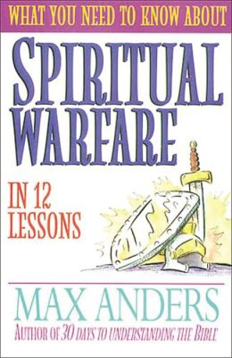 What You Need To Know About Spiritual Warfare In 12 Lessons: The What You Need to Know Study Guide Series