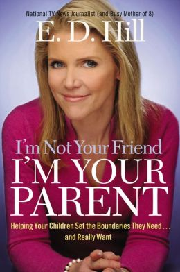 I'm Not Your Friend, I'm Your Parent: Helping Your Children Set the Boundaries They Need... and Really Want