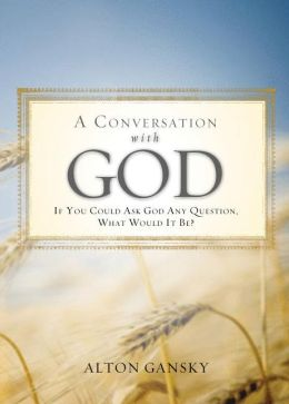 A Conversation with God: If You Could Ask God Anything What Would It Be?