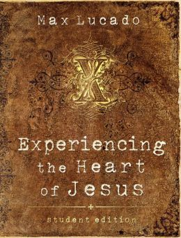 Experiencing the Heart of Jesus: Student Edition