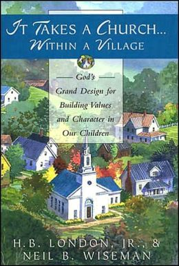It Takes A Church Within A Village: God's Grand Design for Building Values and Character in Our Children