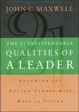 The 21 Indispensable Qualities of a Leader: Becoming the Person that People Want to Follow