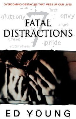 Fatal Distractions: Seven Obstacles That Mess Up Our Lives