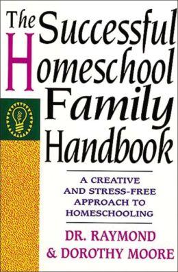 The Successful Homeschool Family Handbook