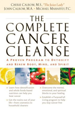Complete Cancer Cleanse: A Proven Program to Detoxify and Renew Body, Mind, and Spirit