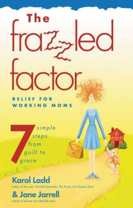 Frazzled Factor : Relief for Working Moms
