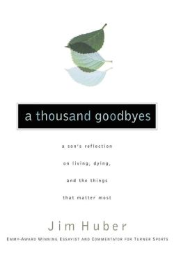Thousand Goodbyes: A Son's Reflection on Living, Dying, and the Things That Matter Most