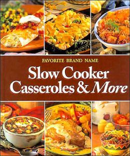 Favorite Brand Name Slow Cooker Casseroles & More
