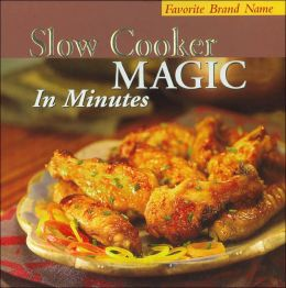 Slow Cooker Magic in Minutes (Favorite Brand Name Series)