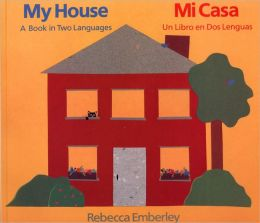 My House/Mi Casa: A Book in Two Languages/Mi Casa: Un Libro En DOS Lenguas