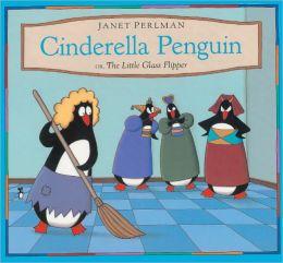Cinderella Penguin, Or, the Little Glass Flipper (Turtleback School & Library Binding Edition)
