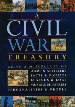 Civil War Treasury: Being a Miscellany of Arms & Artillery, Facts & Figures, Legends & Lore, Muses & Minstrels, Personalities & People