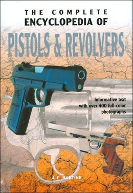 The Complete Encyclopedia of Pistols and Revolvers (Complete Encyclopedia Series)