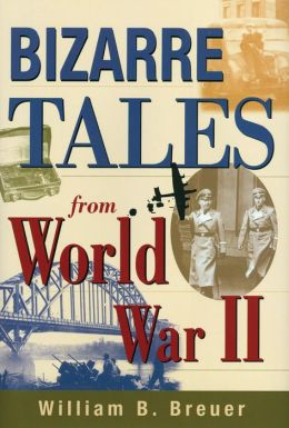 Bizarre Tales from WWII