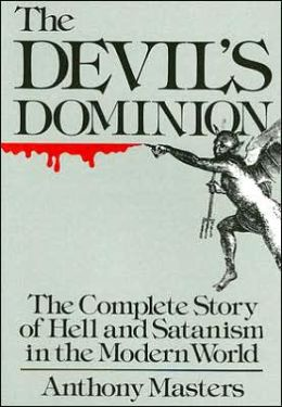 The Devil's Dominion: The Complete Story of Hell and Satanism in the Modern World