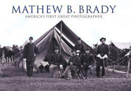 Mathew B. Brady: America's First Great Photography