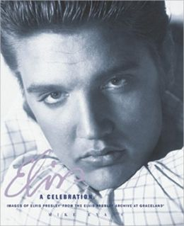 Elvis: A Celebration: Images of Elvis Presley from the Elvis Presley Archive at Graceland