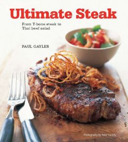 Ultimate Steak: From T-bone Steak to Thai Beef Salad