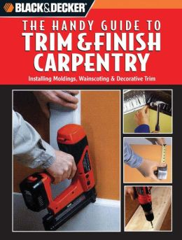 Black and Decker The Handy Guide to Trim & Finish Carpentry