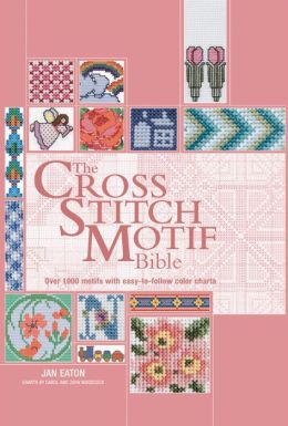 The Cross Stitch Motif Bible: Over 1000 Motifs with Easy to Follow Color Charts