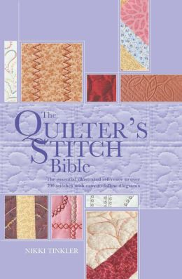 The Quilter's Stitch Bible: The Essential Illustrated Reference to Over 200 Stitches with Easy to Follow Diagrams