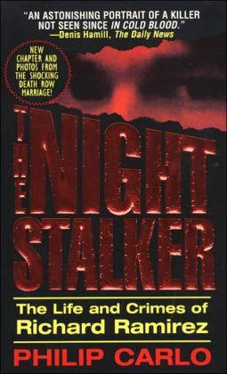 The Nightstalker: The Life & Crimes of Richard Ramirez by Philip Carlo