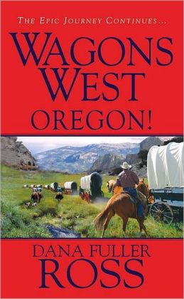 Oregon! (Wagons West Series #4)