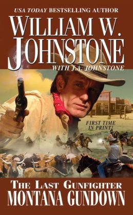 The Last Gunfighter: Montana Gundown William W. Johnstone and J.A. Johnstone