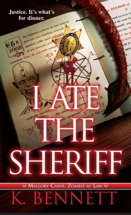 I Ate the Sheriff (Mallory Caine, Zombie at Law Series #3)