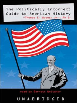 The Politically Incorrect Guide<sup>TM</sup> to American History