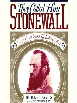 They Called Him Stonewall: A Life of Lieutenant General T. J. Jackson, C. S. A.