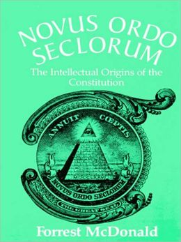 Novus Ordo Seclorum: The Intellectual Origins of the Constitution