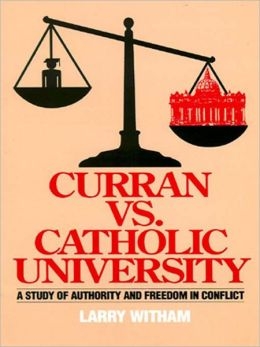 Curran vs. Catholic University: A Study of Authority and Freedom in Conflict