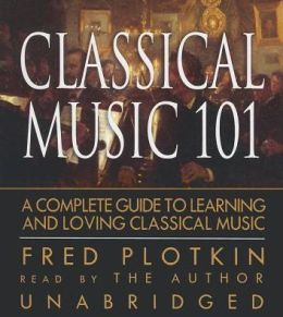 Classical Music 101: A Complete Guide to Learning and Loving Classical Music
