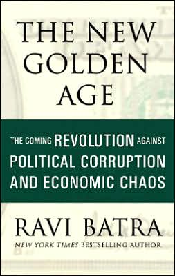 The New Golden Age: The Coming Revolution against Political Corruption and Economic Chaos
