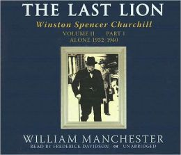 The Last Lion: Winston Spencer Churchill, Volume 2, Part 1: Alone, 1932-1940