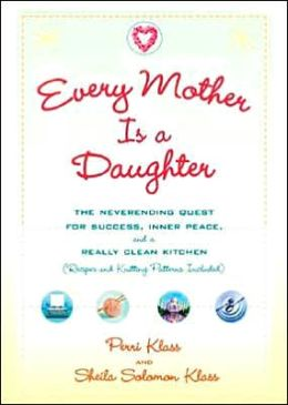 Every Mother Is a Daughter: The Never-Ending Quest for Success, Inner Peace, and a Really Clean Kitchen
