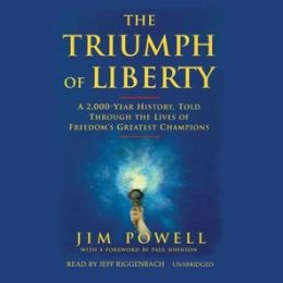 The Triumph of Liberty: A 2000-Year History, Told Through the Lives of Freedom's Greatest Champions