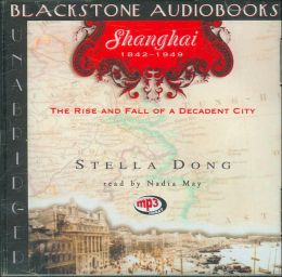 Shanghai: 1842-1949: The Rise and Fall of a Decadent City
