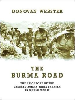 The Burma Road: The Epic Story of the Chinese-Burma-India Theater in World War II