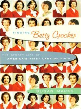 Finding Betty Crocker: The Secret Life of America's First Lady of Food