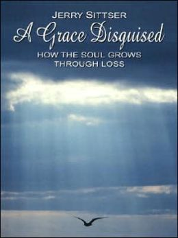 Grace Disguised: How the Soul Grows through Loss